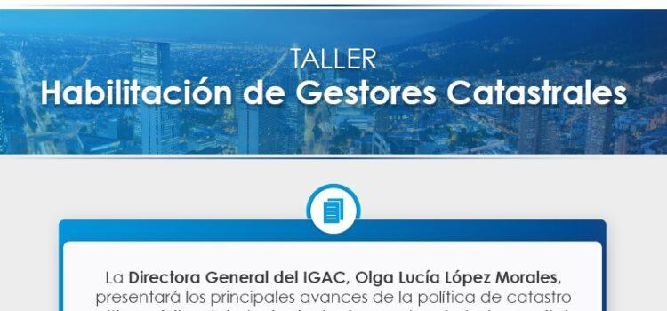 En taller sobre habilitación de Gestores Catastrales, se ratificó el acompañamiento técnico a las ciudades