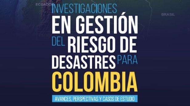 """Conozca la publicación """"Investigaciones en gestión del riesgo de desastres para Colombia: avances, perspectivas y casos de estudio"""", de la UNGRD"""