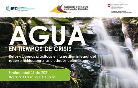 Agua en tiempos de crisis: Retos y buenas prácticas en la gestión integral del recurso hídrico para las ciudades colombianas